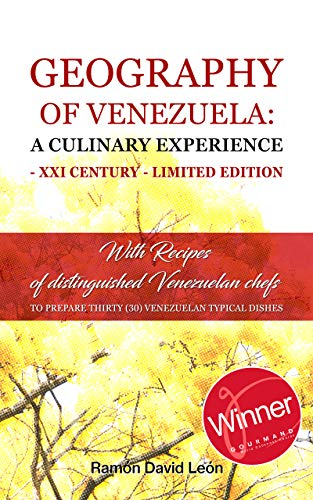 GEOGRAPHY OF VENEZUELA: A CULINARY EXPERIENCE - XXI CENTURY - LIMITED EDITION (British version): With Recipes of distinguished Venezuelans chefs (1 Tomo) (English Edition)