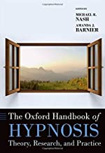 The Oxford Handbook of Hypnosis: Theory, Research, and Practice (Oxford Library of Psychology)