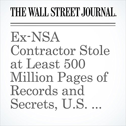 Ex-NSA Contractor Stole at Least 500 Million Pages of Records and Secrets, U.S. Says audiobook cover art