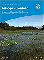 Nitrogen Overload: Environmental Degradation, Ramifications, and Economic Costs (Geophysical Monograph Series)