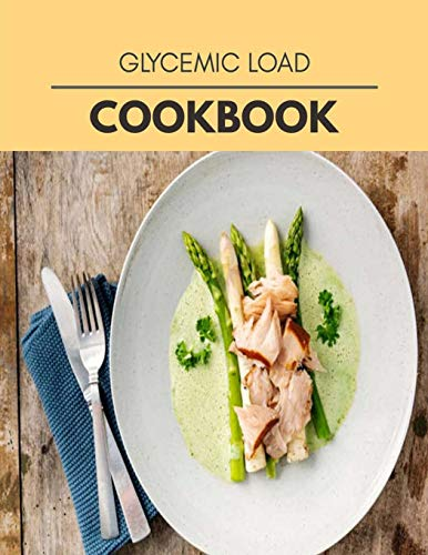 Glycemic Load Cookbook: Easy and Delicious for Weight Loss...