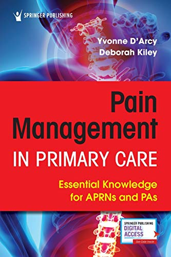 Compare Textbook Prices for Pain Management in Primary Care: Essential Knowledge for APRNs and PAs 1 Edition ISBN 9780826147332 by D'Arcy MS  APN-C  CNS  FAANP, Yvonne,Kiley DNP  ANP  NP-C  FNP-BC  FAANP, Deborah