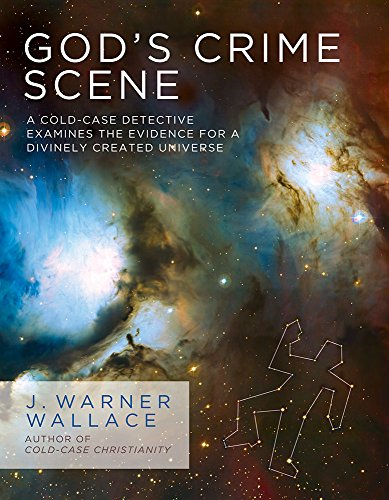 Image of God's Crime Scene: A Cold-Case Detective Examines the Evidence for a Divinely Created Universe