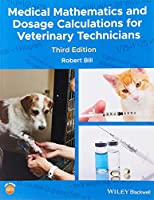 Medical Mathematics and Dosage Calculations for Veterinary Technicians
