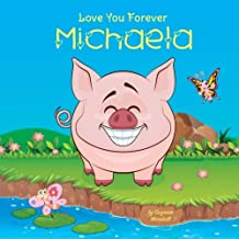 Love You Forever, Michaela: Personalized Book: Love You Forever (I Love You Forever, Personalized Books, Personalized Gifts, Gifts for Girls)