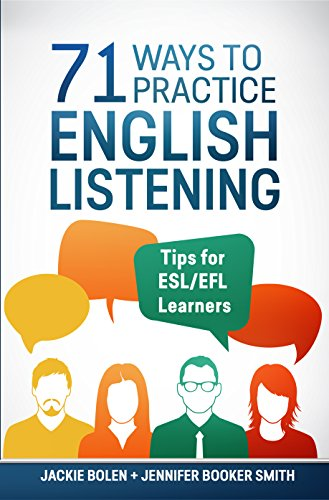 71 Ways to Practice English Listening: Tips for ESL/EFL Learners who Want to Improve their Listening...