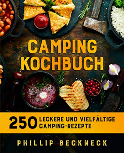 Camping Kochbuch: 250 leckere und vielfältige Camping-Rezepte.