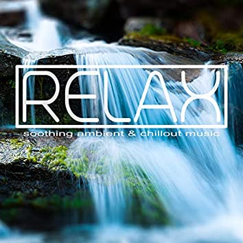Relax - Soothing Ambient & Chillout Music