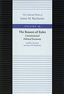Reason of Rules -- Constitutional Politics Economy: Constitutional Political Economy: 10 (Collected Works of James M. Buch...