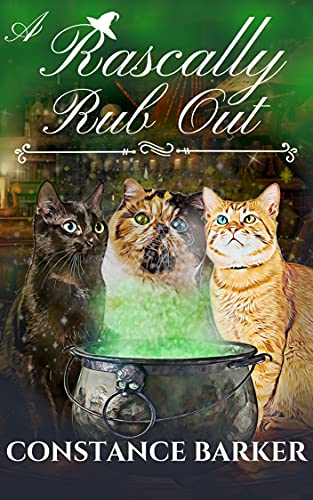 A Rascally Rub Out: A Paranormal Women's Fiction Mystery (Three Kitty Familiar PI Witch Mystery Series Book 1) by [Constance Barker]