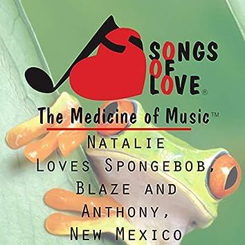 Natalie Loves Spongebob, Blaze and Anthony, New Mexico