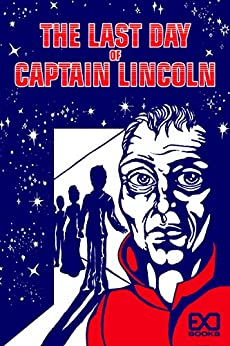 The Last Day of Captain Lincoln by [EXO Books, Kimberly Hazen]