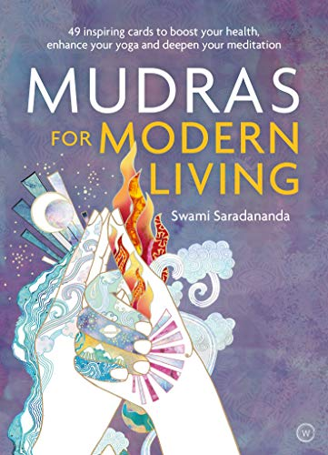 Mudras for Modern Living: 49 inspiring cards to boost your health, enhance your yoga and deepen your meditation