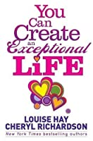 You Can Create an Exceptional Life: Candid Conversations with Louise Hay and Cheryl Richardson. by Louise L. Hay(2011-09-01)