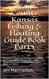 Osage County Kansas Fishing & Floating Guide Book Part 1: Complete fishing and floating information for Osage County Kansas Part 1 from Appanoose Creek ... (Kansas Fishing & Floating Guide Books 44)