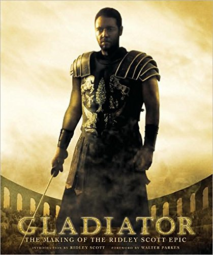Gladiator: The Making of the Ridley Scott Epic (Pictorial Moviebook)