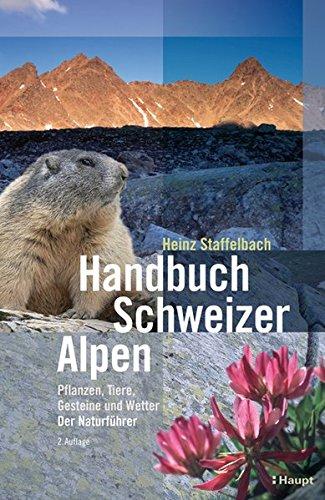 Handbuch Schweizer Alpen: Pflanzen, Tiere, Gesteine und Wetter. Der Naturführer