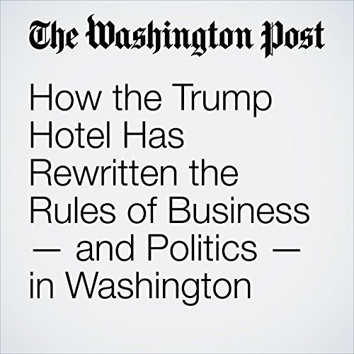 How the Trump Hotel Has Rewritten the Rules of Business — and Politics — in Washington copertina