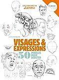 Visages & expressions: 50 modèles pour débuter (Les cahiers du dessinateur)