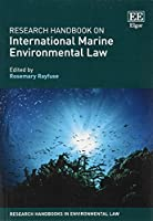 Research Handbook on International Marine Environmental Law (Research Handbooks in Environmental Law)