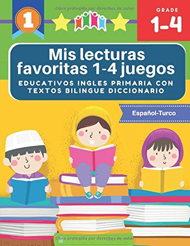 Mis lecturas favoritas 1-4 juegos educativos ingles primaria con textos bilingue diccionario Español Turco: English reading comprehension 70 ... y gramática basico para niños 5-9 años