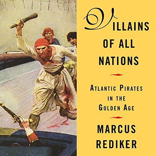 Villains of All Nations Audiobook By Marcus Rediker cover art