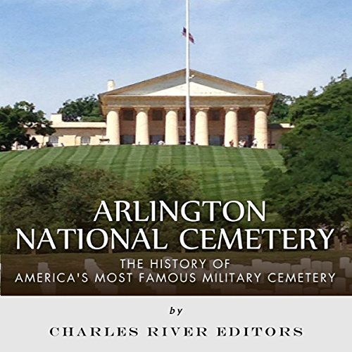 Arlington National Cemetery: The History of America's Most Famous Military Cemetery audiobook cover art