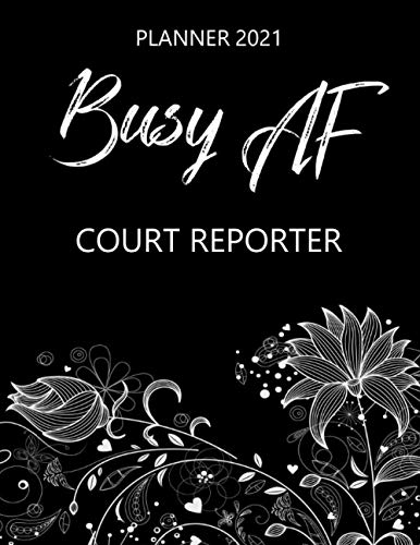 Busy AF Court Reporter - Planner 2021: Monthly & Weekly Calendar - Occupation Appreciation - Yearly Planner - Annual Daily Diary Book