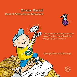 Best of Motivational Moments: 15 inspirierende Kurzgeschichten, sowie 5 bisher unveröffentlichte Storys als Bonusmaterial Titelbild