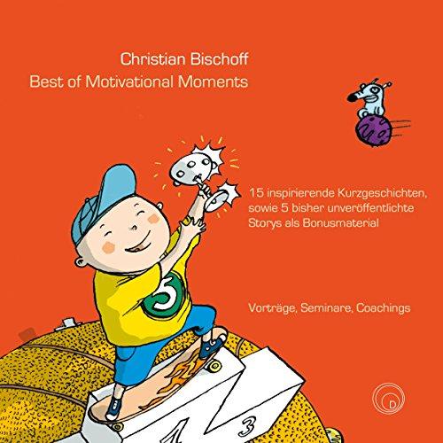 Best of Motivational Moments: 15 inspirierende Kurzgeschichten, sowie 5 bisher unveröffentlichte Storys als Bonusmaterial cover art