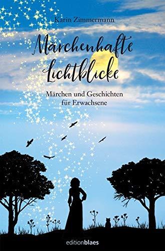 Märchenhafte Lichtblicke: Märchen und Geschichten für Erwachsene