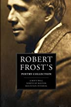 Robert Frost's Poetry Collection: A Boy's Will, North of Boston, Mountain Interval