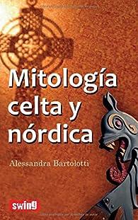 Mitología celta y nórdica: Conozca los mitos iniciales de la civilización par Alessandra Bartolotti