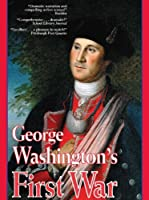 George Washington's First War: The Battles for Fort Duquesne