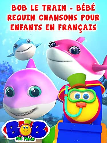 Bob le Train - Bébé Requin Chansons Pour Enfants en Français