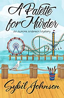 A Palette for Murder (An Aurora Anderson Mystery Book 3) by [Sybil Johnson]