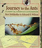 Journey to the Ants: A Story of Scientific Exploration - Bert Holldobler