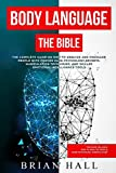 Body Language: The Bible - The Complete guide On How To Analize People With Proven Dark Psychology Secrets, Manipulation Techniques, and Skilled Emotional Intelligence Tools
