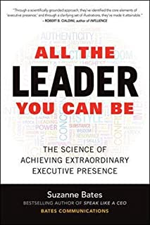 All the Leader You Can Be: The Science of Achieving Extraordinary Executive Presence