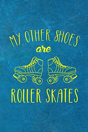 My Other Shoes Are Roller Skates: Roller Skate Notebook Journal Composition Blank Lined Diary Notepad 120 Pages Paperback Black Light Blue