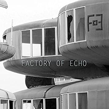 Factory of Echo