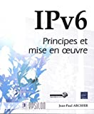 IPv6 - Principes et mise en oeuvre