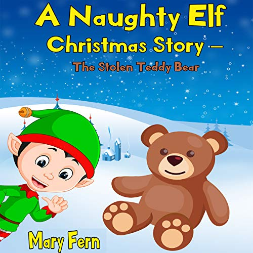 A Naughty Elf Christmas Story: The Stolen Teddy Bear     Naughty Elf Help Santa, Book 6              By:                                                                                                                                 Mary Fern                               Narrated by:                                                                                                                                 Clinton Herigstad                      Length: 17 mins     Not rated yet     Overall 0.0
