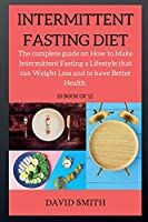 INTERMITTENT FASTING DIET ( series ): The complete guide on How to Make Intermittent Fasting a Lifestyle that can Weight Loss and to have Better Health.