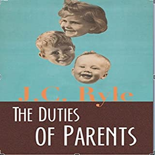 The Duties of Parents                   By:                                                                                                                                 J.C. Ryle                               Narrated by:                                                                                                                                 Tim Côté                      Length: 1 hr and 22 mins     18 ratings     Overall 4.7