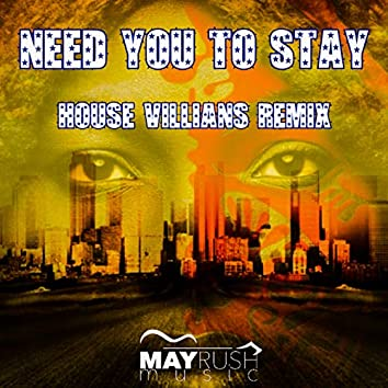 Need You to Stay (House Villians Remix)