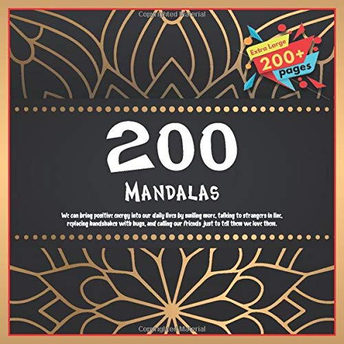 200 Mandalas We can bring positive energy into our daily lives by smiling more, talking to strangers in line, replacing handshakes with hugs, and calling our friends just to tell them we love them.
