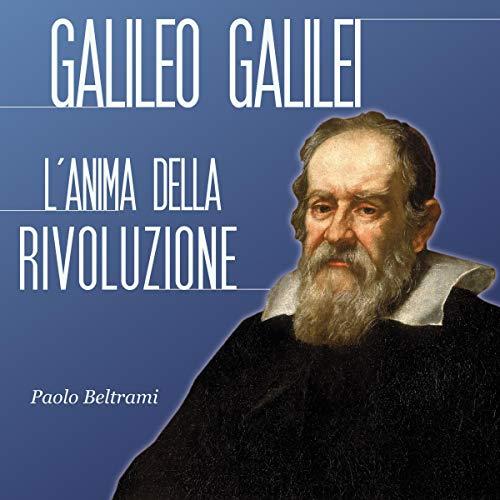 Galileo Galilei: L'anima della rivoluzione audiobook cover art