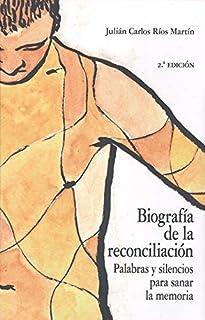 Biografía De La Reconciliación (2ª Ed.): Palabras y silencios para sanar la memoria