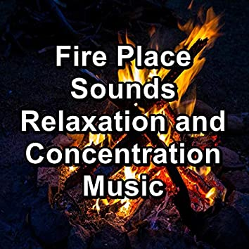 Fire Place Sounds Relaxation and Concentration Music